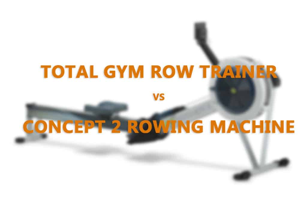 Total Gym Row Trainer vs Concept 2 Rowing Machine